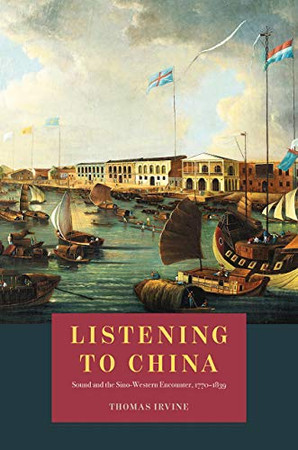 Listening to China: Sound and the Sino-Western Encounter, 1770-1839 (New Material Histories of Music)