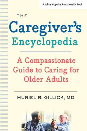 The Caregiver's Encyclopedia: A Compassionate Guide to Caring for Older Adults (A Johns Hopkins Press Health Book)