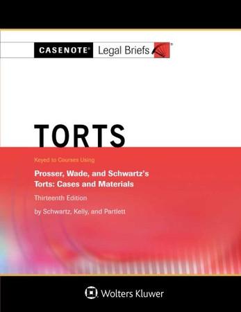 Torts, Keyed to Prosser, Wade Schwartz Kelly and Partlett (Casenote Legal Briefs)