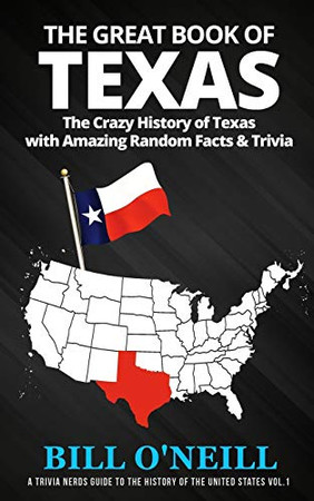 The Great Book of Texas: The Crazy History of Texas with Amazing Random Facts & Trivia (A Trivia Nerds Guide to the History of the United States)