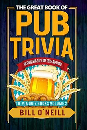 The Great Book of Pub Trivia: Hilarious Pub Quiz & Bar Trivia Questions (Trivia Quiz) (Volume 2)