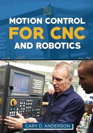 Motion Control for CNC & Robotics (Practical Guide for the Industrial Technician) (Volume 1)