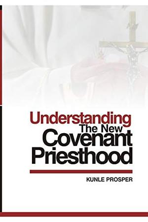Understanding The New Covenant Priesthood