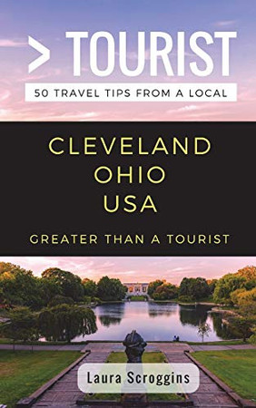 Greater Than a Tourist- Cleveland Ohio: 50 Travel Tips from a Local