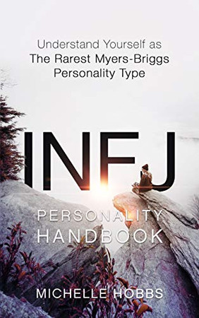 INFJ Personality Handbook: Understand Yourself as The Rarest Myers-Briggs Personality Type