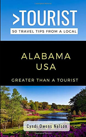 Greater Than a Tourist- Alabama USA: 50 Travel Tips from a Local