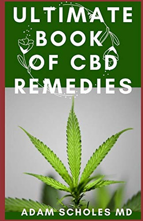 ULTIMATE BOOK OF CBD REMEDIES: All You Need To Know About CBD REMEDIES and How CBD is Changing the World