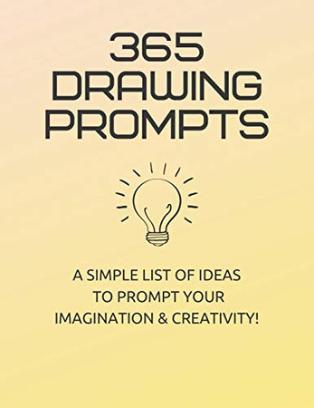 365 Drawing Prompts: A List Of Ideas To Prompt Your Imagination and Spark Creativity Every Day