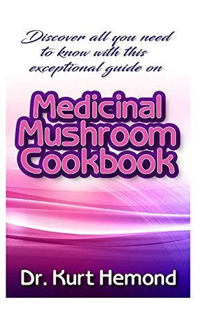 Discover all you need to know with this exceptional guide on Medicinal Mushroom Cookbook