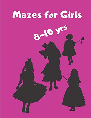 Mazes for Girls 8 - 10 yrs: Girl Shapes and Square Mazes in a large size book Great gift idea for your precious