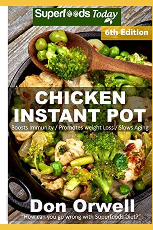 Chicken Instant Pot: 40 Chicken Instant Pot Recipes full of Antioxidants and Phytochemicals