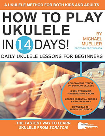 How To Play Ukulele In 14 Days: Daily Ukulele Lessons for Beginners (Play Guitar in 14 Days)