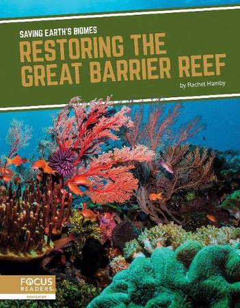 Restoring the Great Barrier Reef (Saving Earth�s Biomes)