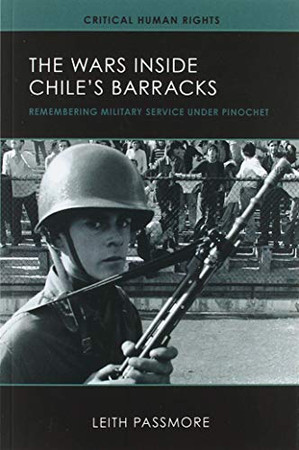 The Wars inside Chile's Barracks: Remembering Military Service under Pinochet (Volume 1) (Critical Human Rights)