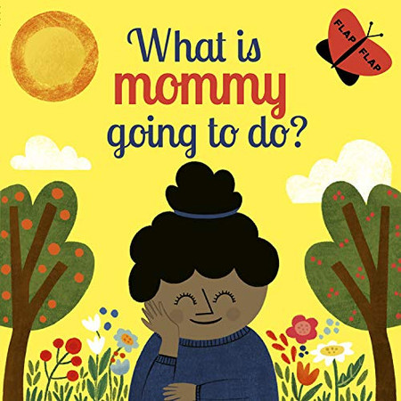 What is Mommy Going to Do? (Flap Flap)