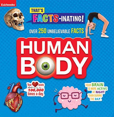 Human Body-Over 250 Unbelievable FACTS! (That's Facts-Inating)