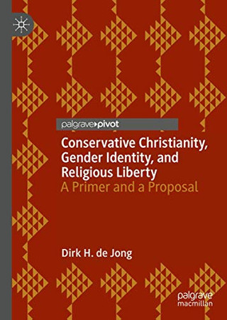 Conservative Christianity, Gender Identity, and Religious Liberty: A Primer and a Proposal