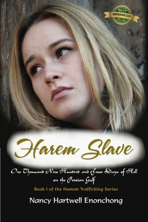 Harem Slave: One Thousand Nine Hundred and Four Days of Hell on the Persian Gulf (Human Trafficking) (Volume 1)