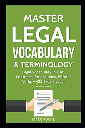 Master Legal Vocabulary & Terminology- Legal Vocabulary In Use: Contracts, Prepositions, Phrasal Verbs + 425 Expert Legal Documents & Templates in English!