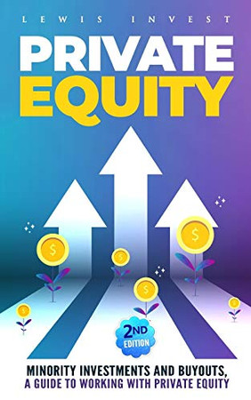 Private Equity: 2nd edition � Minority Investments and Buyouts, a Guide to Working with Private Equity