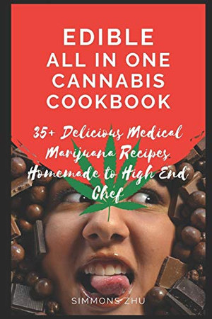 Edible All in One Cannabis Cookbook: 35+ Delicious Medical Marijuana Recipes Homemade to High End Chef