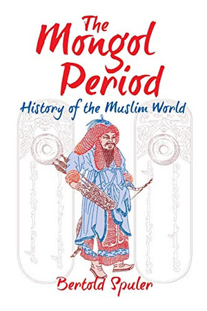 The Mongol Period: History of the Muslim World