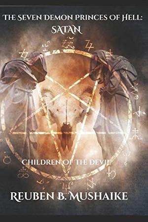 The Seven Demon Princes of Hell: SATAN: Children of the Devil