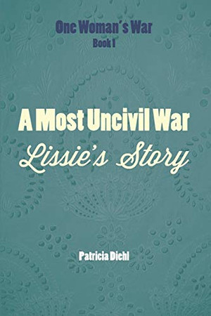 A Most Uncivil War: Lissie's Story (One Woman's War)