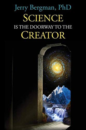 SCIENCE IS THE DOORWAY TO THE CREATOR: Nobel Laureates, Eminent Scientists and Others Who Reject Orthodox Darwinism (1) (Doorway Book)