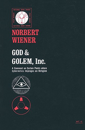 God and Golem, Inc.: A Comment on Certain Points where Cybernetics Impinges on Religion
