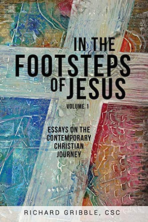 In the Footsteps of Jesus, Volume 1: Essays on the Contemporary Christian Journey