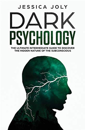 Dark Psychology: The Ultimate Intermediate Guide to Discover the Hidden Nature of the Subconscious