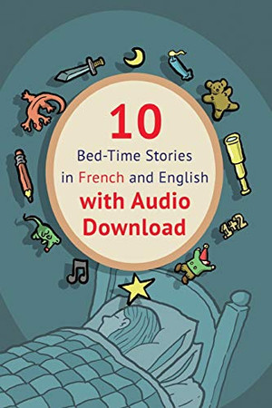 10 Bed-Time Stories in French and English with audio download: French for Kids: Learn French with Parallel -French English Text (Volume 1)