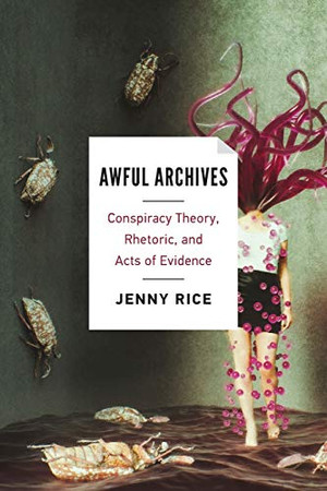 Awful Archives: Conspiracy Theory, Rhetoric, and Acts of Evidence