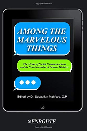 Among the Marvelous Things: The Media of Social Communications and the Next Generation of Pastoral Ministers
