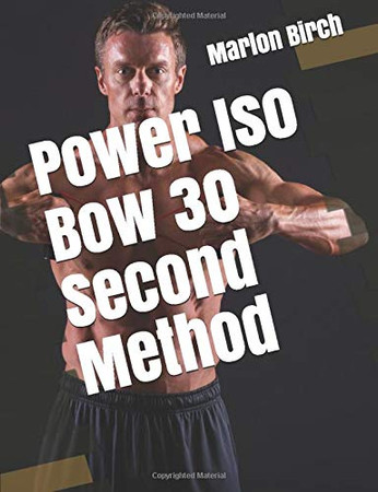 Power Iso Bow 30 Second Method (Iso-Bow Transformation (Book 2))