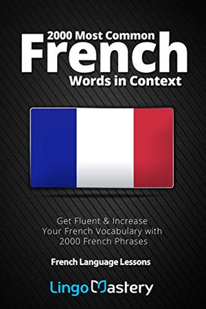 2000 Most Common French Words in Context: Get Fluent & Increase Your French Vocabulary with 2000 French Phrases (French Language Lessons)