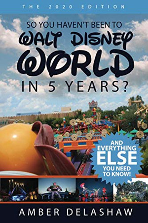 So You Haven't Been to Walt Disney World in 5 Years?: And Everything Else You Need to Know!