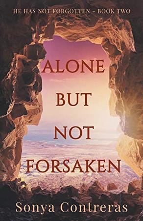 Alone But Not Forsaken (He Has Not Forgotten)