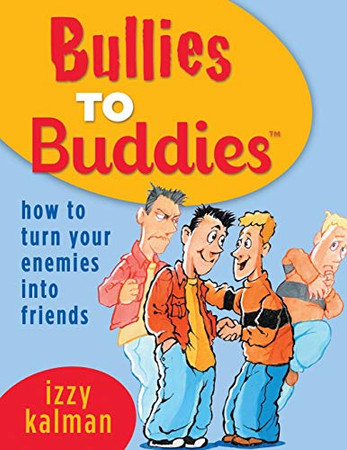 Bullies to Buddies - How to Turn Your Enemies into Friends!