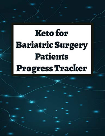Keto for Bariatric Surgery Patients Progress Tracker: Detailed Information for Your Success and to Share With Your Doctor