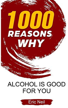 1000 Reasons why Alcohol is good for you
