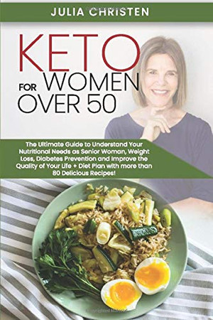 Keto for Women Over 50: The Ultimate Guide to Understand Your Nutritional Needs as a Senior Woman, Weight Loss, Diabetes Prevention and Improve the Quality of Your Life, With More than 80 Recipes!