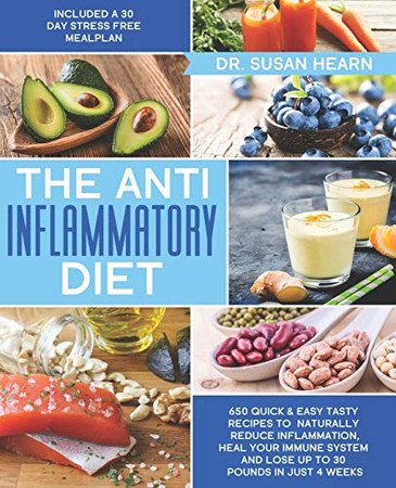 The Anti Inflammatory Diet: 650 Quick & Easy Tasty Recipes to Naturally Reduce Inflammation, Heal your Immune System and Lose up to 30 Pounds in just 4 Weeks   Included a 30 Day Stress Free Meal Plan