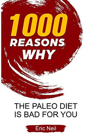 1000 Reasons why The Paleo diet is bad for you