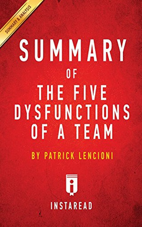 Summary of The Five Dysfunctions of a Team: by Patrick Lencioni   Includes Analysis