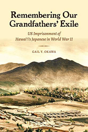 Remembering Our Grandfathers' Exile: US Imprisonment of Hawai'i's Japanese in World War II