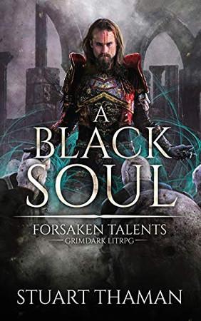 A Black Soul: Grimdark LitRPG (Forsaken Talents)