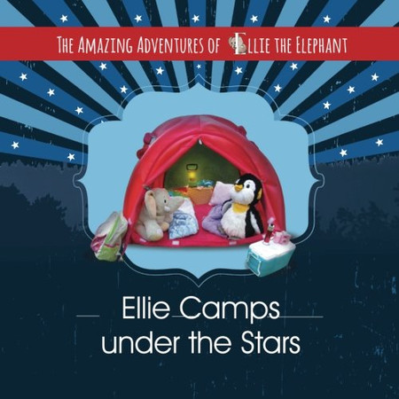 The Amazing Adventures of Ellie The Elephant: Ellie Camps Under the Stars (Volume 6)