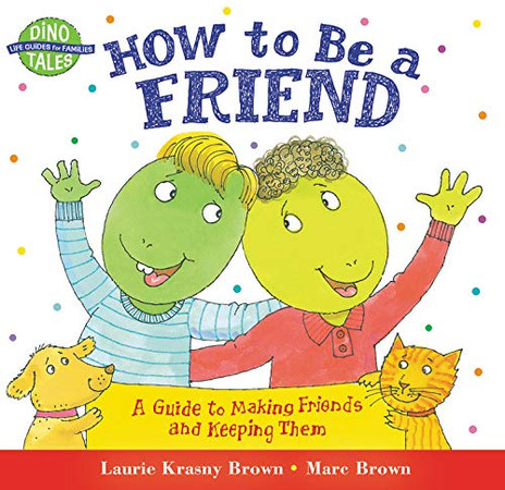 How to Be a Friend: A Guide to Making Friends and Keeping Them (Dino Tales: Life Guides for Families)